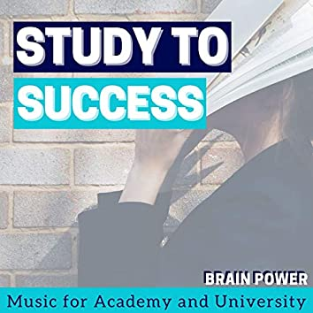 Study to Success: Brain Power Music for Academy and University