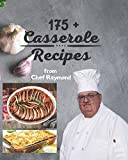 175 + Casserole Recipes by Chef Raymond: overnight, breakfast lunch and dinner easy and simple