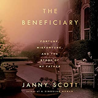 The Beneficiary     Fortune, Misfortune, and the Story of My Father              By:                                                                                                                                 Janny Scott                               Narrated by:                                                                                                                                 Janny Scott                      Length: 8 hrs and 53 mins     67 ratings     Overall 4.4