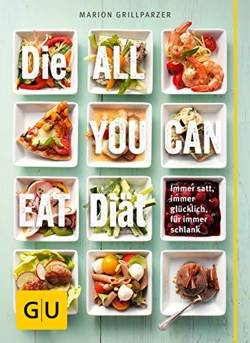 Die All-you-can-eat-Diät: Immer satt, immer glücklich, für immer schlank (GU Einzeltitel Gesunde Ernährung)