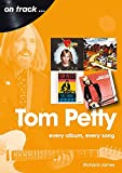 Tom Petty: Every Album, Every Song (On Track)