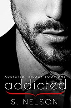 Addicted (Addicted Trilogy Book 1) by [S. Nelson]