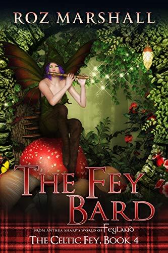 The Fey Bard: A Feyland Scottish Fantasy (The Celtic Fey Book 4)