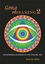 Gong Dreaming 2: The Histories & Mysteries of Gong from 1969-1975 (v. 2)
