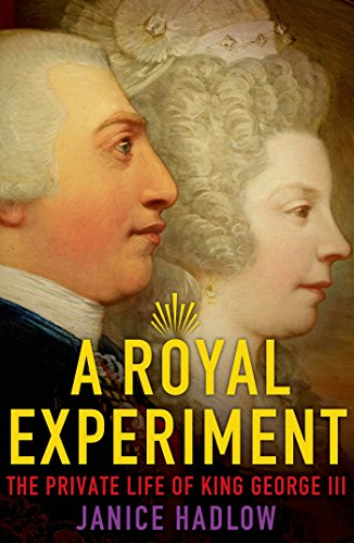 A Royal Experiment: The Private Life of King George III by [Janice Hadlow]