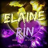 Elaine e Rin: Não Ouse Se Culpar
