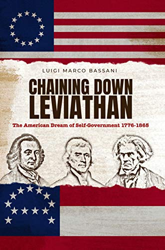 Chaining Down Leviathan: The American Dream of Self-Government 1776-1865 (English Edition)