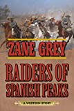Raiders of Spanish Peaks: A Western Story - Zane Grey