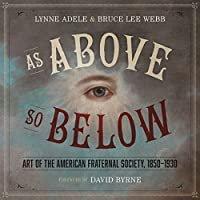 As Above So Below: Art of the American Fraternal Society 1850-1930