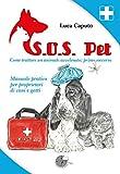 S.O.S. pet come trattare un animale avvelenato: primo soccorso. Manuale pratico per propri...