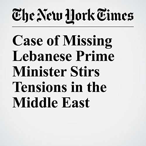 Case of Missing Lebanese Prime Minister Stirs Tensions in the Middle East copertina