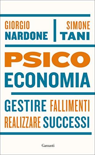 Psicoeconomia. Gestire fallimenti, realizzare successi