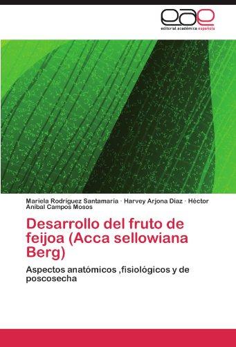 Desarrollo del fruto de feijoa (Acca sellowiana Berg): Aspectos anatómicos ,fisiológicos y de poscosecha
