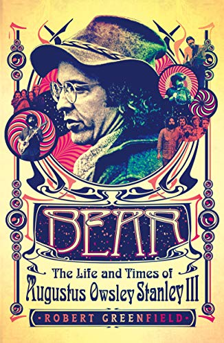 Bear: The Life and Times of Augustus Owsley Stanley III ~ TOP Books