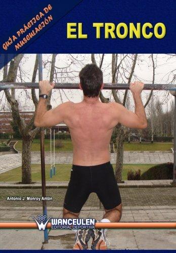 Guia practica de musculacion: el tronco (Spanish Edition)