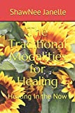 The Traditional Modalities for Healing: Healing In the Now (Volume 1)