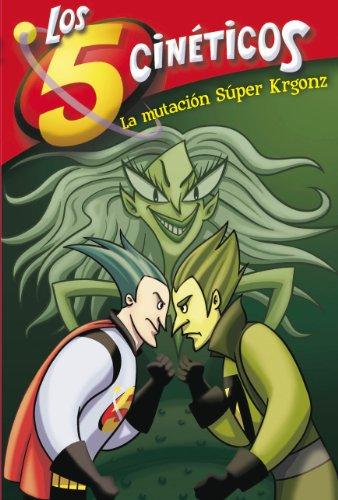 La mutación Súper Krgonz (Serie Los cinco cinéticos 4)