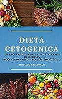 Dieta Cetogenica (Keto Diet Spanish Edition): Las Recetas de Carnes Y Vegetales Más Deliciosas Para Perder Peso Y Ser Más Energético