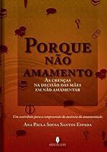 Porque não amamento: as crenças na decisão das mães em não amamentar (Portuguese Edition)