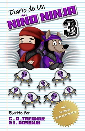 DIARIO DE UN NIÑO NINJA. LIBRO 3: 'Una invasión alienígena; Aliens contra Ninjas': (Una Divertida Aventura para Niños: 6 -12 Años)