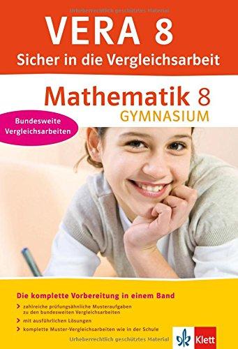 VERA 8 Sicher in die Vergleichsarbeit Mathematik Gymnasium: Die komplette Vorbereitung mit prüfungsähnlichen Aufgaben, ausführlichen Lösungen und Muster-Vergleichsarbeiten