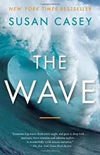 The Wave: In Pursuit of the Rogues, Freaks, and Giants of the Ocean by Susan Casey (2011-05-31)