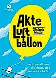 Akte Luftballon: Zwei Mädchen, eine Mauer, eine Freundschaft fürs Leben