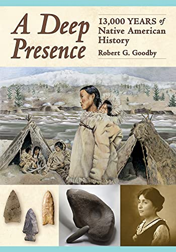 Compare Textbook Prices for A Deep Presence: 13,000 Years of Native American History  ISBN 9781942155409 by Robert G. Goodby