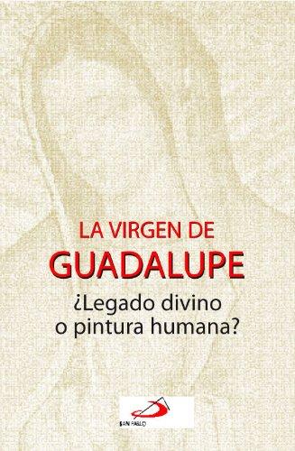 La Virgen de Guadalupe ¿Legado divino o pintura?
