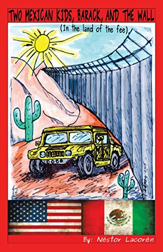 Two Mexican Kids, Barack, and the Wall: (In the Land of the Fee)
