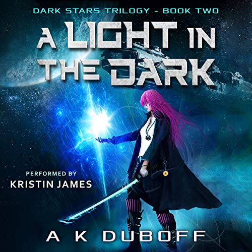 A Light in the Dark (Dark Stars Book 2): A Space Fantasy Sci-Fi Adventure                   By:                                                                                                                                 A.K. DuBoff                               Narrated by:                                                                                                                                 Kristin James                      Length: 8 hrs and 34 mins     1 rating     Overall 5.0