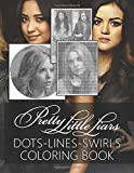 Pretty Little Liars Dots Lines Swirls Coloring Book: Favorite Book Pretty Little Liars New Kind Dots Lines Swirls Activity Books For Adult And Kid