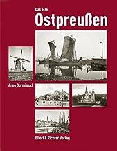 Das alte Ostpreußen: Fotografien des Königsberger Denkmalamtes von 1880 bis 1943