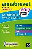 Annales Annabrevet 2017 La 1re épreuve écrite du nouveau brevet: sujets, corrigés & conseils de méthode (French Edition)