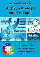 Musik, Astrologie und Therapie: Band 2: Rhythmik, Rhythmus-Charakteristik, Harmonielehre, Musikanalyse, Kadenzanalyse, Frequenz- und Musiktherapie