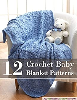 12 Crochet Baby Blanket Patterns by [Prime Publishing]
