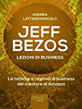 jeff bezos. lezioni di business: le tattiche e i metodi di business del creatore di amazon