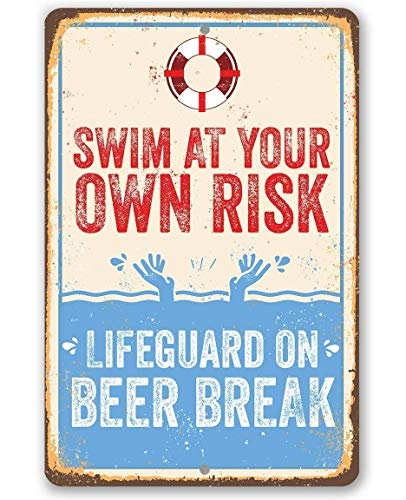 Swim At Your Own Risk - Lifeguard On Beer Break - 8x12 Metal Sign - Funny Beach, Lake and Poolside Decor and Gift Under $15