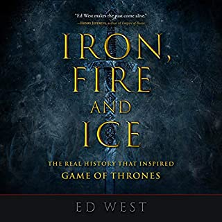 Iron, Fire and Ice     The Real History That Inspired Game of Thrones              By:                                                                                                                                 Ed West                               Narrated by:                                                                                                                                 Rory Barnett                      Length: 20 hrs and 15 mins     1 rating     Overall 5.0