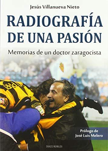 Radiografía de una pasión: Memorias de un doctor zaragocista: 2 (Deportes)