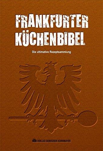 Frankfurter Küchenbibel: Die ultimative Rezeptsammlung