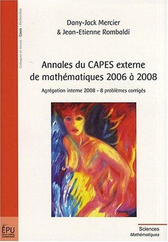 Annales Du Capes Externe De Mathematiques 2006 A 2008 Agregation Interne 2008 8 Problemes Corriges De Dany Jack Mercier 19 Juin 2008 Broche