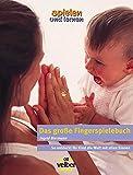 Das große Fingerspielbuch. So entdeckt Ihr Kind die Welt mit allen Sinnen (spielen und lernen Elternratgeber)