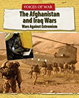 The Afghanistan and Iraq Wars: Wars Against Extremism (Voices of War)