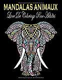 Mandalas Animaux Livre De Coloriage Pour Adultes: Livre De Coloriage Anti-Stress Pour Adultes, Animaux Géométriques Livre De coloriage, mandalas adultes à colorier