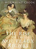 The Rise of the Nouveaux Riches: Style and Status in Victorian and Edwardian Architecture