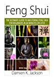 Feng Shui: The Ultimate Guide to Mastering Feng Shui for Beginners in 60