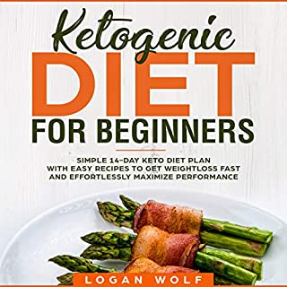 Ketogenic Diet for Beginners     Simple 14-Day Keto Diet Plan with Easy Recipes to Get Weightloss Fast and Effortlessly Maximize Performance              By:                                                                                                                                 Logan Wolf                               Narrated by:                                                                                                                                 Timothy Brandolino                      Length: 1 hr and 21 mins     11 ratings     Overall 3.9