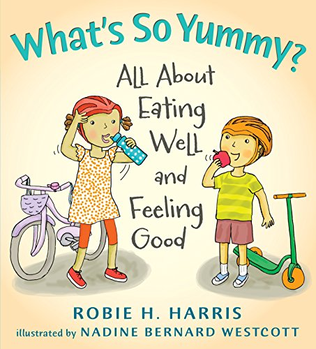 What s So Yummy?: All About Eating Well and Feeling Good (Let s Talk about You and Me)
