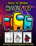 How to draw Among Us and coloring book for kids: Among Us Activity Book For Kids - How to draw Among us and Among Us Coloring Books.An Effective Way For Relaxation And Stress Relief.